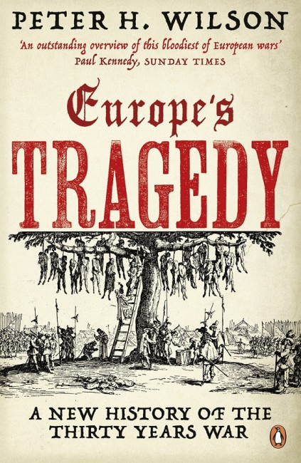 """Europe's Tragedy: A New History of the Thirty Years War"" – Peter H. Wilson"